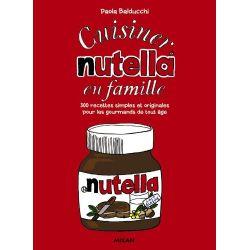 Cuisiner Nutella en famille - 300 recettes simples et originales pour les gourmands de tout âge