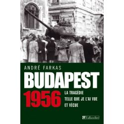 Budapest 1956 - La tragédie telle que je l'ai vue et vécue