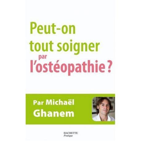 Peut-on tout soigner par l'ostéopathie ?