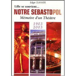 Lille Se Souvient... Notre Sébastopol - Mémoire d'un Théâtre 1903-2003