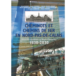 Cheminots et Chemins de Fer en Nord Pas-de-Calais - Identités régionale et professionnelles 1830 - 2030