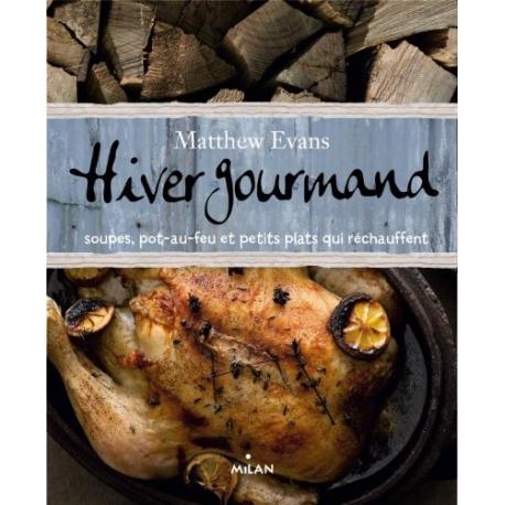 Hiver Gourmand - Soupes, pot-au-feu et petits plats qui réchauffent