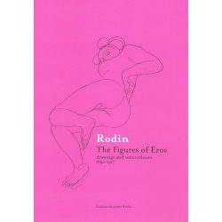 Rodin, The Figures of Eros - Drawings and watercolours 1890 - 1917