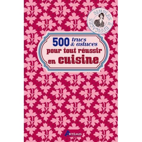 500 trucs & astuces pour tout réussir en cuisine