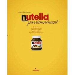 Nutella passionnément - Les recettes des plus grands chefs pâtissiers et maîtres glaciers italiens pour tous les gourmands…