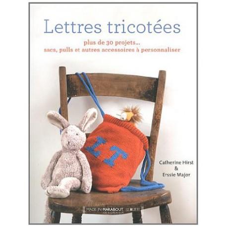 Lettres tricotées - Plus de 30 projets… sacs, pulls et autres accessoires à personnaliser