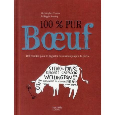 100 % Pur Bœuf - 100 recettes pour le déguster du museau jusqu'à la queue