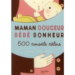 Maman douceur Bébé bonheur - 500 conseils câlins