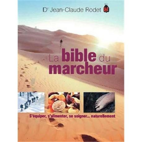 La bible du marcheur - S'équiper, s'alimenter, se soigner... naturellement