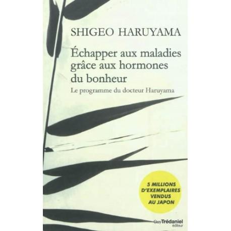 Echapper aux maladies grâce aux hormones du bonheur - Le programme du Dr Haruyama