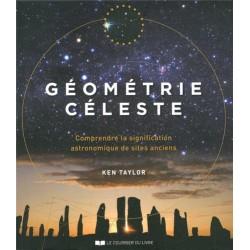 Géométrie céleste - Comprendre la signification astronomique de sites anciens