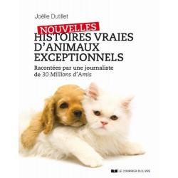 Nouvelles histoires vraies d'animaux exceptionnels - Racontées par une journaliste de 30 Millions d'Amis