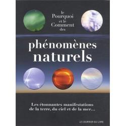 Le pourquoi et le comment des phénomènes naturels - Les étonnantes manifestations de la terre, du ciel et de la mer…