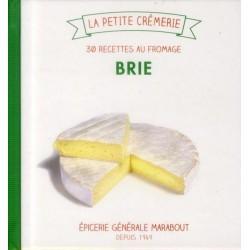 La petite crémerie - Brie - 30 recettes au fromage