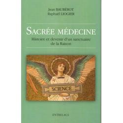 Sacrée médecine - Histoire et devenir d'un sanctuaire de la Raison