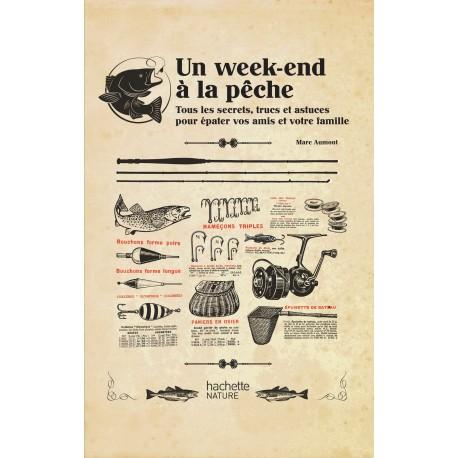 Un week-end à la pêche - Tous les secrets, trucs et astuces pour épater vos amis et votre famille