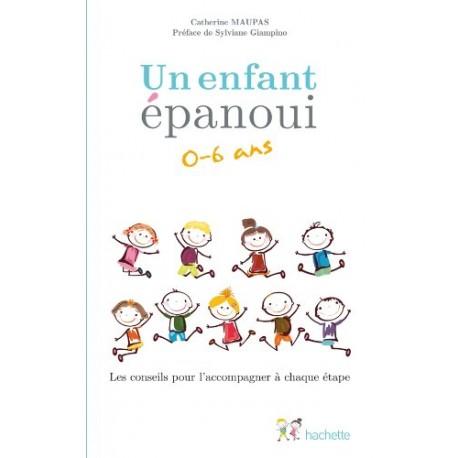 Un enfant épanoui 0-6 ans - Les conseils pour l'accompagner à chaque étape