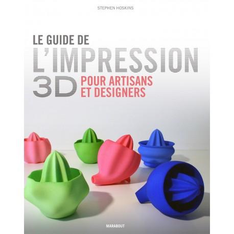 Le guide de l'impression 3D pour artisans et designers