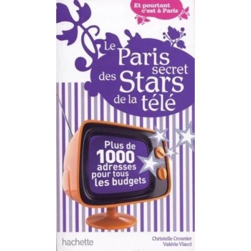 Le Paris secret des stars de la télé - Plus de 1000 adresses pour tous les budgets