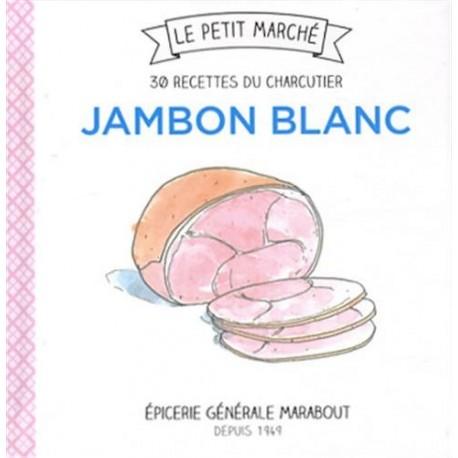 Jambon blanc, 30 recettes du charcutier - Le petit marché