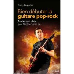 Bien débuter la guitare pop-rock - Tous les bons plans pour électriser votre jeu !