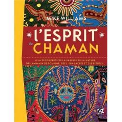 L'esprit du chaman - A la découverte de la sagesse de la nature, des animaux du pouvoir, des lieux sacrés et des rituels…