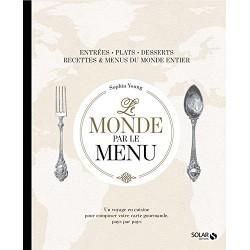 Le monde par le menu - Un voyage en cuisine pour composer votre carte gourmande, pays par pays