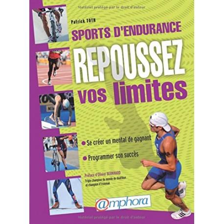 Sports d'Endurance - Repoussez vos limites - Se créer un mental de gagnant, programmer son succès