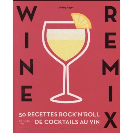 Wine remix - 50 recettes rock'n'roll de cocktails au vin