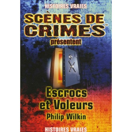 Histoires vraies - Scènes de crimes présentent - 15 - Escrocs et voleurs