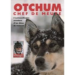 Otchum chef de meute - L'extraordinaire aventure d'un chien de traîneau