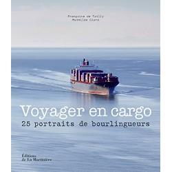 Voyager en cargo - 25 portraits de bourlingueurs