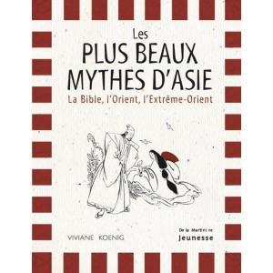 Les Plus Beaux Mythes d'Asie - La Bible, l'Orient, l'Extrême-Orient