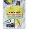 Crochet haut en couleurs - 20 projets simples pour se familiariser avec le crochet