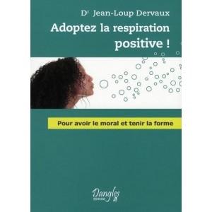 Adoptez la respiration positive ! - Pour avoir le moral et tenir la forme