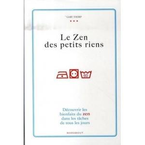 Le zen des petits riens - Découvrir les bienfaits du zen dans les tâches de tous les jours
