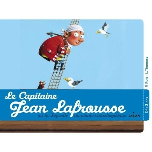 Le capitaine Jean Lafrousse - Ou la légende du pirate catastrophique