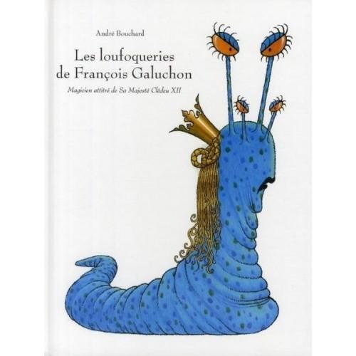 Les loufoqueries de François Galuchon - Magicien attitré de Sa Majesté Clédeu XII