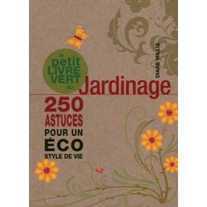 Le petit livre vert du jardinage - 250 astuces pour un éco style de vie