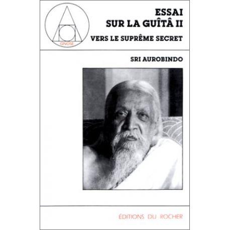 Essai sur la Guîtâ II - Vers le suprême secret