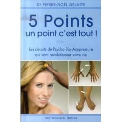 5 points, un point c'est tout ! Les circuits de Psycho-Bio-Acupressure qui vont révolutionner votre vie