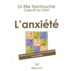 L'anxiété - Vaincre ses peurs, soucis et obsessions au quotidien