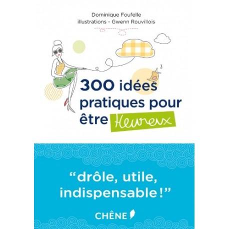 300 idées pratiques pour être heureux