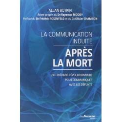 La communication induite - Après la mort - Une thérapie révolutionnaire pour communiquer avec les défunts