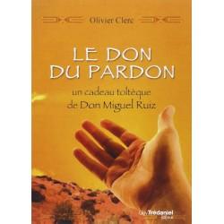 Le don du pardon - Un cadeau toltèque de Don Miguel Ruiz