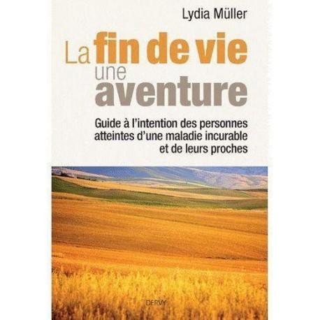 La fin de vie, une aventure - Guide à l'intention des personnes atteintes d'une maladie incurable et de leurs proches