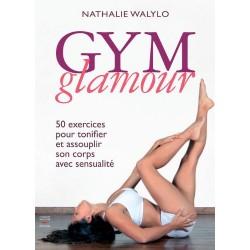 Gym glamour - 50 exercices pour tonifier et assouplir son corps avec sensualité