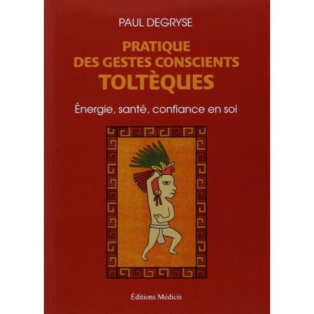 Pratique des gestes conscients toltèques - Énergie, santé, confiance en soi