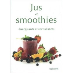 Jus et Smoothies - Energisants et revitalisants