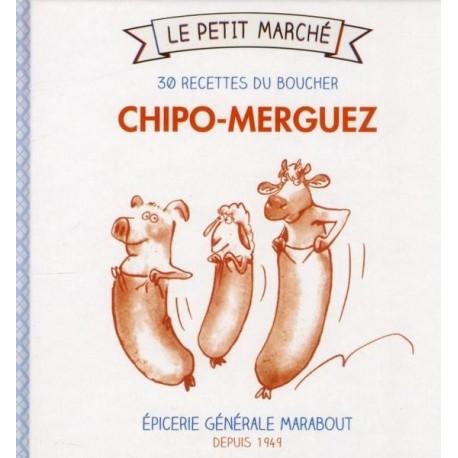 Le petit marché - Chipo-merguez - 30 recettes du boucher